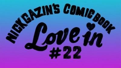 NICK GAZIN'S COMIC BOOK LOVE-IN # 22