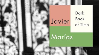 Underappreciated Masterpieces: Javier Marías's 'Dark Back of Time'