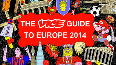 The VICE Guide to Europe 2014
