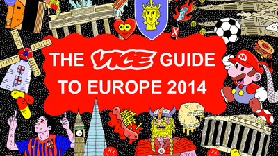 Welcome to the VICE Guide to Europe 2014