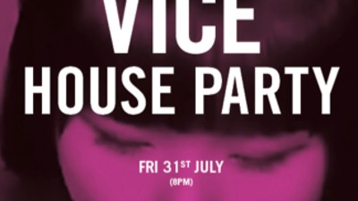 Come to Our VICE House Party in London on the 31st of July