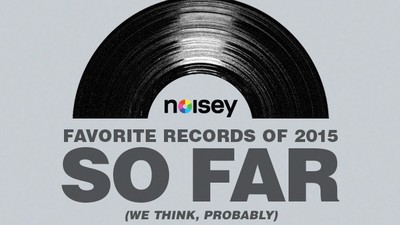Noisey's Favorite Records of 2015 So Far (We Think, Probably)