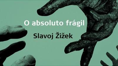 Trecho de 'O Absoluto Frágil', de Slavoj Zizek