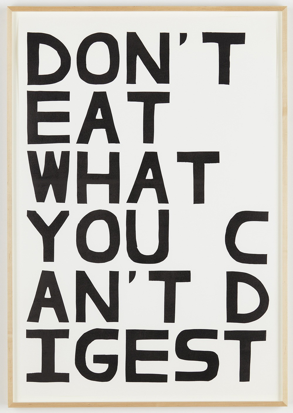 David Shrigley, Don't Eat What You Can't Digest, 2012, Unique linocut print, 41 3/8 x 28 3/8 inches, Courtesy the artist, Anton Kern Gallery, New York