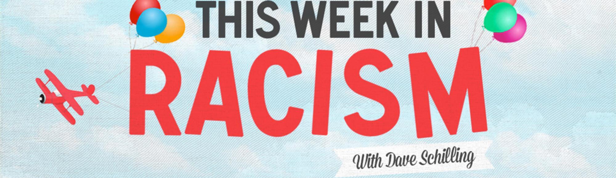 This Week in Racism